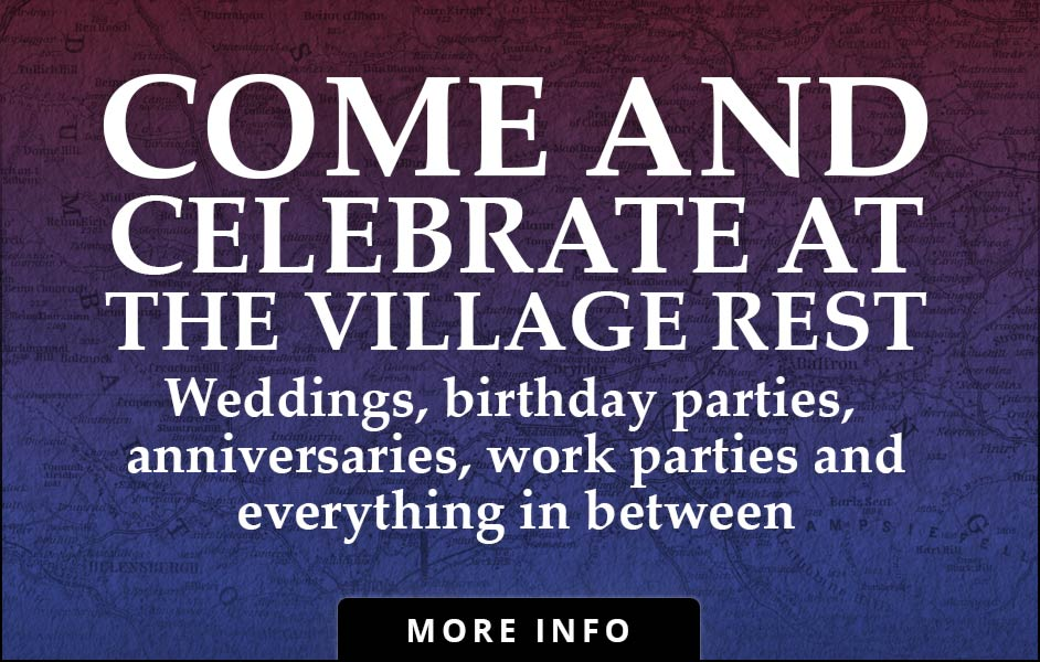 Come and celebrate at The Village Rest, weddings, birthday parties, anniversaries, work parties and everything in between